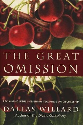 The Great Omission: Reclaiming Jesus' Essential Teachings on Discipleship  -     By: Dallas Willard