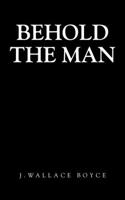 Behold the Man - eBook  -     By: J. Wallace Boyce