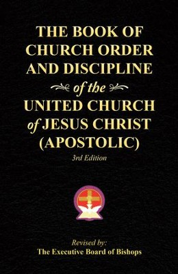 The Book of Church Order and Discipline of the United Church of Jesus Christ (Apostolic): 3Rd Edition - eBook  -     By: The Executive Board of Bishops