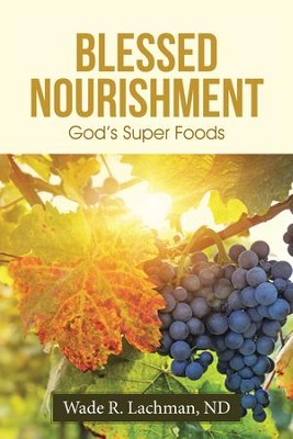 Blessed Nourishment: God's Super Foods - eBook  -     By: Wade R. Lachman ND