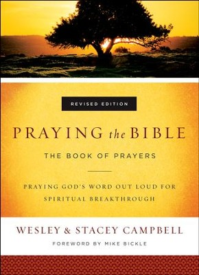 Praying the Bible: The Book of Prayers / Revised - eBook  -     By: Wesley Campbell, Stacey Campbell