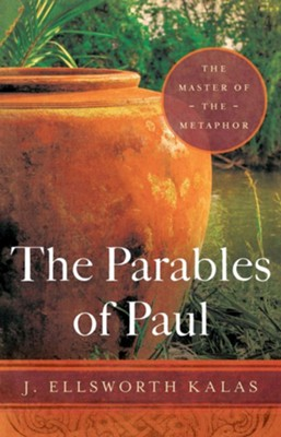 The Parables of Paul: The Master of the Metaphor  -     By: J. Ellsworth Kalas
