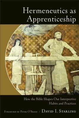 Hermeneutics as Apprenticeship: How the Bible Shapes Our Interpretive Habits and Practices - eBook  -     By: David I. Starling