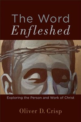 The Word Enfleshed: Exploring the Person and Work of Christ - eBook  -     By: Oliver D. Crisp