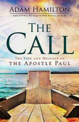 The Call: The Life, Ministry, and Message of the   Apostle Paul  -     By: Adam Hamilton