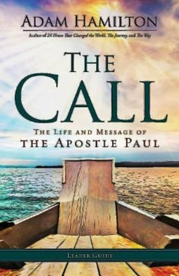 The Call: The Life and Message of the Apostle Paul,  Leader's Guide  -     By: Adam Hamilton