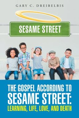 The Gospel According to Sesame Street: Learning, Life, Love, and Death - eBook  -     By: Gary C. Dreibelbis