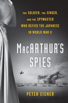 MacArthur's Spies: The Soldier, the Singer, and the Spymaster Who Defied the Japanese in World War II - eBook  -     By: Peter Eisner