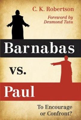 Barnabas vs. Paul: To Encourage or Confront?  -     By: Charles Kevin Robertson