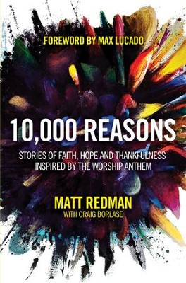 10,000 Reasons: Stories of Faith, Hope, and Thankfulness Inspired by the Worship Anthem - eBook  -     By: Matt Redman, Craig Borlase