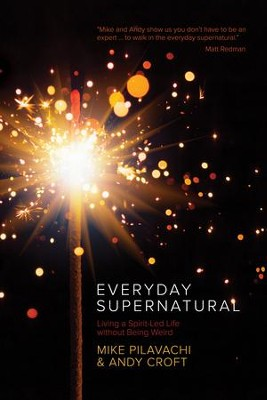 Everyday Supernatural: Living a Spirit-Led Life without Being Weird - eBook  -     By: Mike Pilavachi, Andy Croft