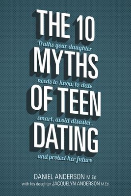 The 10 Myths of Teen Dating: Truths Your Daughter Needs to Know to Date Smart, Avoid Disaster, and Protect Her Future - eBook  -     By: Daniel Anderson, Jacquelyn Anderson