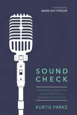 Sound Check: How Worship Teams Can Pursue Authenticity, Excellence, and Purpose - eBook  -     By: Kurtis Parks