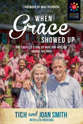 When Grace Showed Up: One Couple's Story of Hope and Healing among the Poor - eBook  -     By: Tich Smith, Joan Smith
