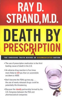 Death by Prescription: The Shocking Truth Behind an Overmedicated Nation  -     By: Ray D. Strand