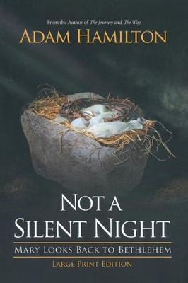 Not a Silent Night: Mary Looks Back to Bethlehem - Large Print Edition  -     By: Adam Hamilton
