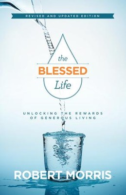 The Blessed Life: Unlocking the Rewards of Generous Living / Revised - eBook  -     By: Robert Morris