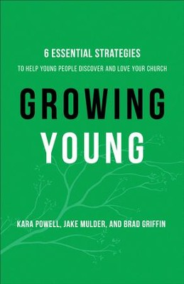 Growing Young: Six Essential Strategies to Help Young People Discover and Love Your Church - eBook  -     By: Kara Powell, Jake Mulder, Brad Griffin