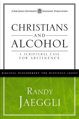Christians and Alcohol: A Scriptural Case for Abstinence - eBook  -     By: Randy Jaeggli