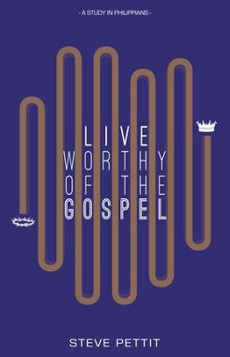 Live Worthy of the Gospel: A Study in Philippians - eBook  -     By: Steve Pettit