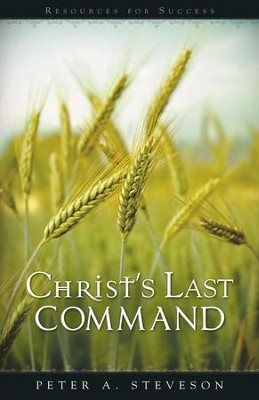 Christ's Last Command - eBook  -     By: Peter A. Steveson