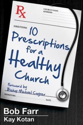 10 Prescriptions for a Healthy Church  -     By: Bob Farr, Kay Kotan