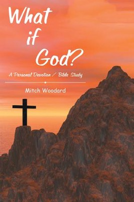 What If God?: A Personal Devotion / Bible Study - eBook  -     By: Mitch Woodard