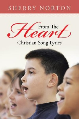 From the Heart: Christian Song Lyrics - eBook  -     By: Sherry Norton