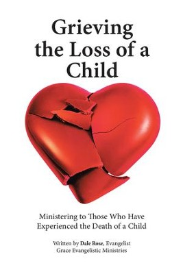 Grieving the Loss of a Child: Ministering to Those Who Have Experienced the Death of a Child - eBook  -     By: Dale Rose