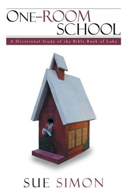 One-Room School: A Devotional Study of the Bible Book of Luke - eBook  -     By: Sue Simon