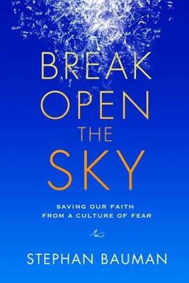Break Open the Sky: Saving Our Faith from a Culture of Fear - eBook  -     By: Stephan Bauman