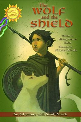 The Wolf and the Shield: An Adventure with Saint Patrick  -     By: Sherry Smith