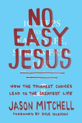 No Easy Jesus: How the Toughest Choices Lead to the Greatest Life - eBook  -     By: Jason Mitchell