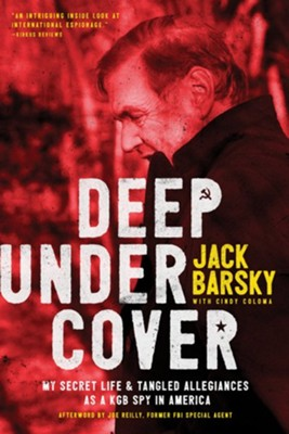 Deep Undercover: My Secret Life and Tangled Allegiance as a KGB Spy in America - eBook  -     By: Jack Barsky, Joe Reilly, Cindy Coloma