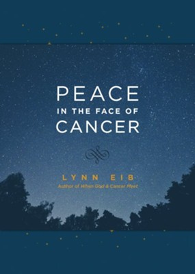Peace in the Face of Cancer - eBook  -     By: Lynn Eib