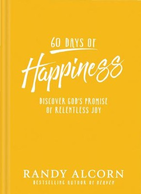 60 Days of Happiness: Discover God's Promise of Relentless Joy - eBook  -     By: Randy Alcorn