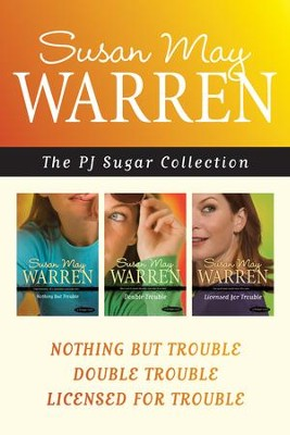 The PJ Sugar Collection: Nothing but Trouble / Double Trouble / Licensed for Trouble - eBook  -     By: Susan May Warren