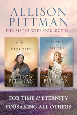 The Sister Wife Collection: For Time & Eternity / Forsaking All Others - eBook  -     By: Allison Pittman