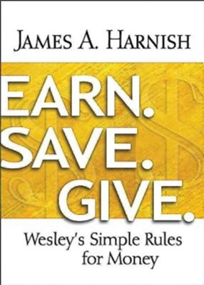 Earn. Save. Give.: Wesley's Simple Rules for Money  -     By: James A. Harnish