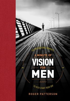 A Minute of Vision for Men: 365 Motivational Moments to Kick-Start Your Day - eBook  -     By: Roger Patterson