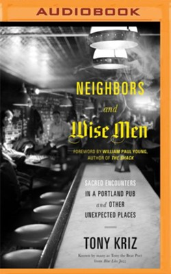 Neighbors and Wise Men: Sacred Encounters in a Portland Pub and Other Unexpected Places - unabridged audio book on MP3-CD  -     Narrated By: Tony Kriz     By: Tony Kriz