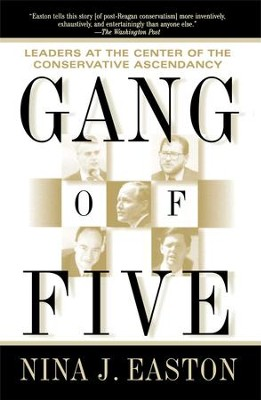 Gang of Five: Leaders at the Center of the Conservative Crusade - eBook  -     By: Nina J. Easton