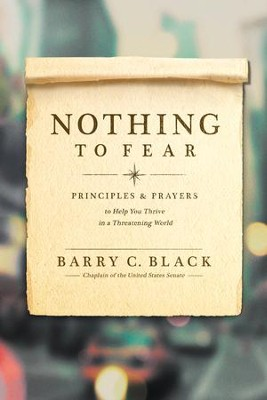 Nothing to Fear: Principles and Prayers to Help You Thrive in a Threatening World - eBook  -     By: Barry C. Black
