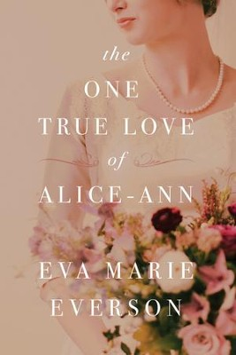 The One True Love of Alice-Ann - eBook  -     By: Eva Marie Everson