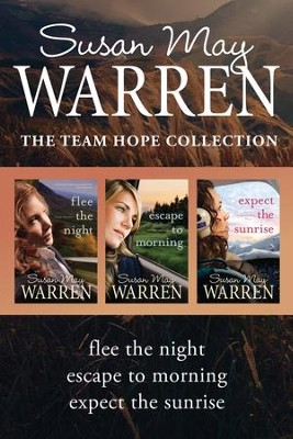The Team Hope Collection: Flee the Night / Escape to Morning / Expect the Sunrise - eBook  -     By: Susan May Warren