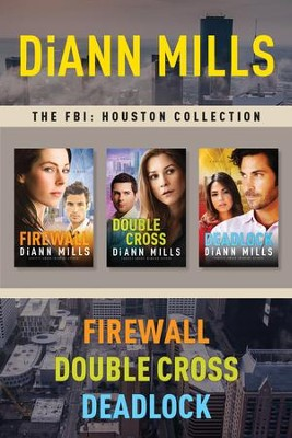 The FBI: Houston Collection: Firewall / Double Cross / Deadlock - eBook  -     By: DiAnn Mills