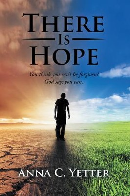 There Is Hope: You Think You Cant Be Forgiven? God Says You Can. - eBook  -     By: Anna C. Yetter
