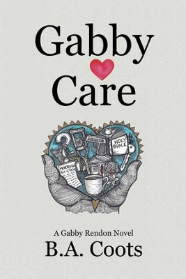 Gabby Care: A Gabby Rendon Novel - eBook  -     By: B.A. Coots