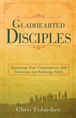 Gladhearted Disciples: Equipping Your Congregation with Generous and Enduring Faith  -     By: Christopher Fozmsbee