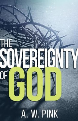 The Sovereignty Of God - eBook  -     By: A.W. Pink